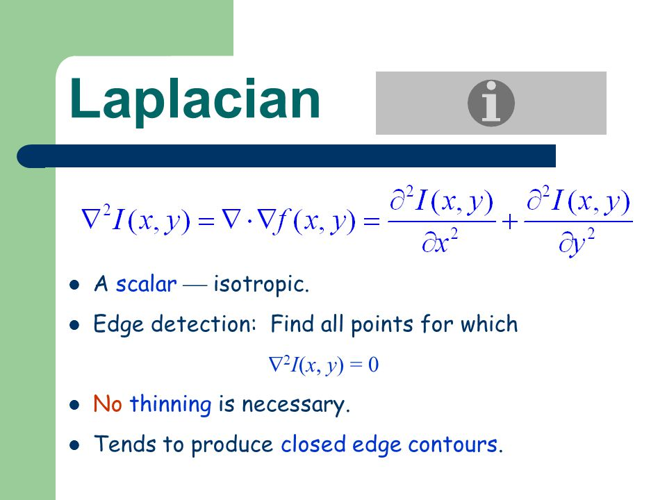 Laplacian A scalar  isotropic.