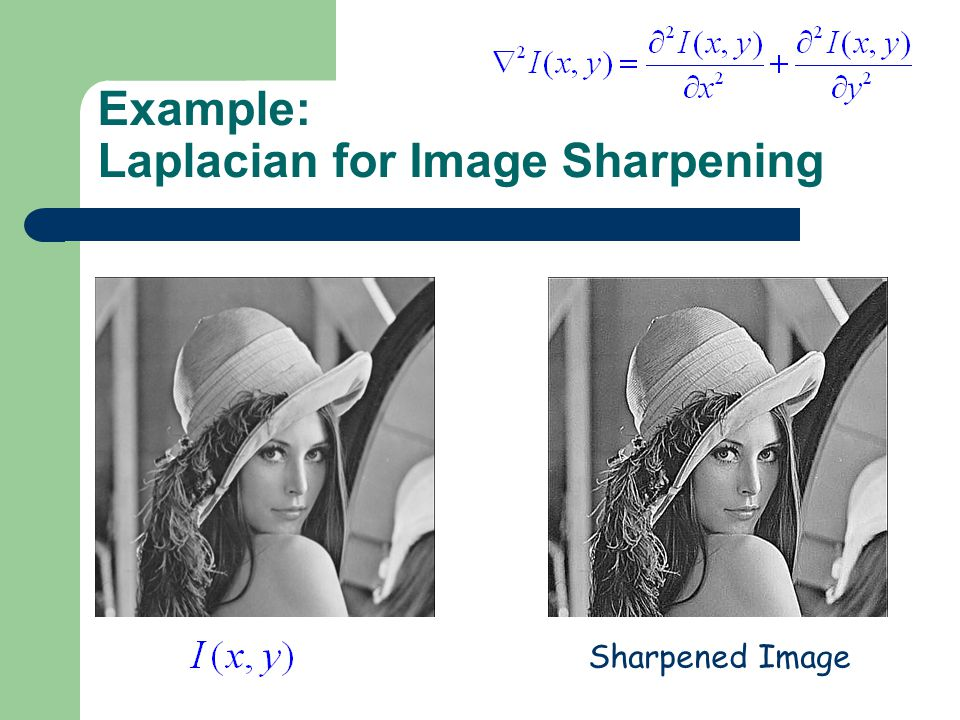 Example: Laplacian for Image Sharpening Sharpened Image
