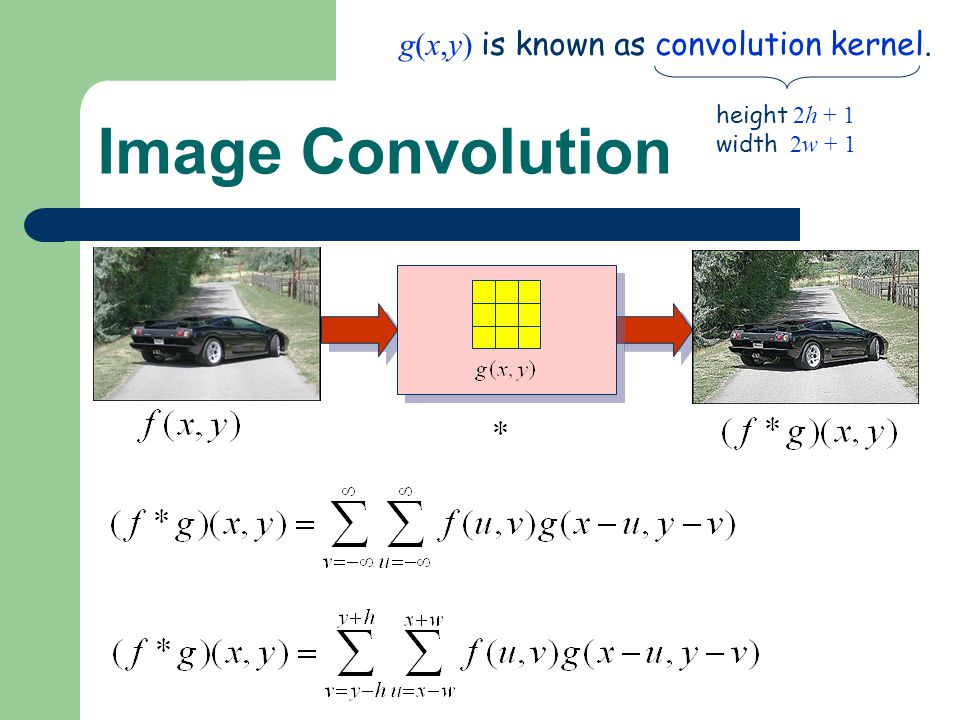 Image Convolution g(x,y) is known as convolution kernel. height 2h + 1 width 2w + 1