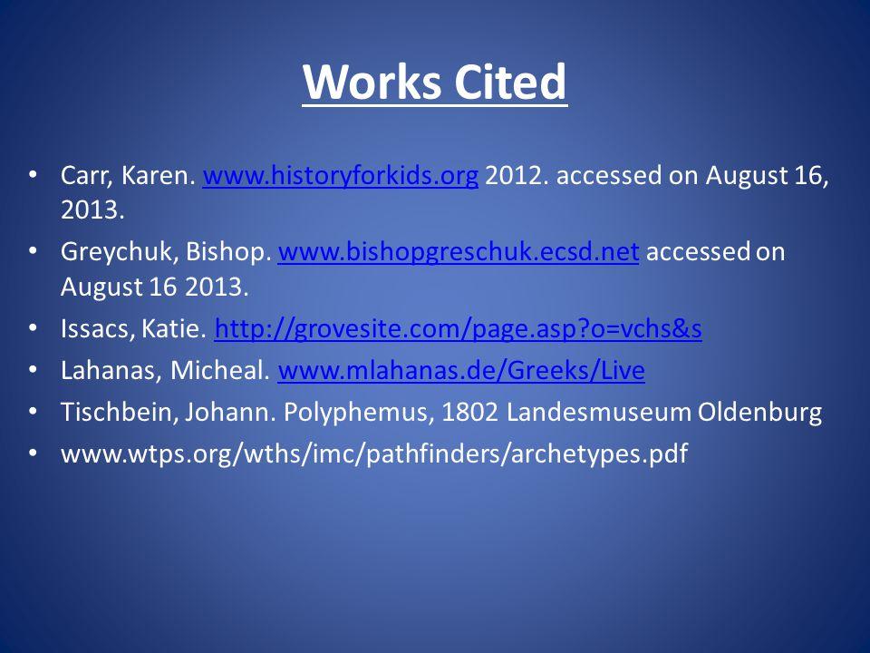 Works Cited Carr, Karen. www.historyforkids.org 2012. accessed on August 16, 2013.www.historyforkids.org Greychuk, Bishop. www.bishopgreschuk.ecsd.net