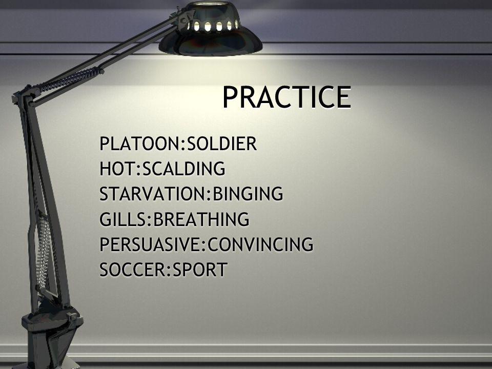 PRACTICE PLATOON:SOLDIER HOT:SCALDING STARVATION:BINGING GILLS:BREATHING PERSUASIVE:CONVINCING SOCCER:SPORT PLATOON:SOLDIER HOT:SCALDING STARVATION:BINGING GILLS:BREATHING PERSUASIVE:CONVINCING SOCCER:SPORT