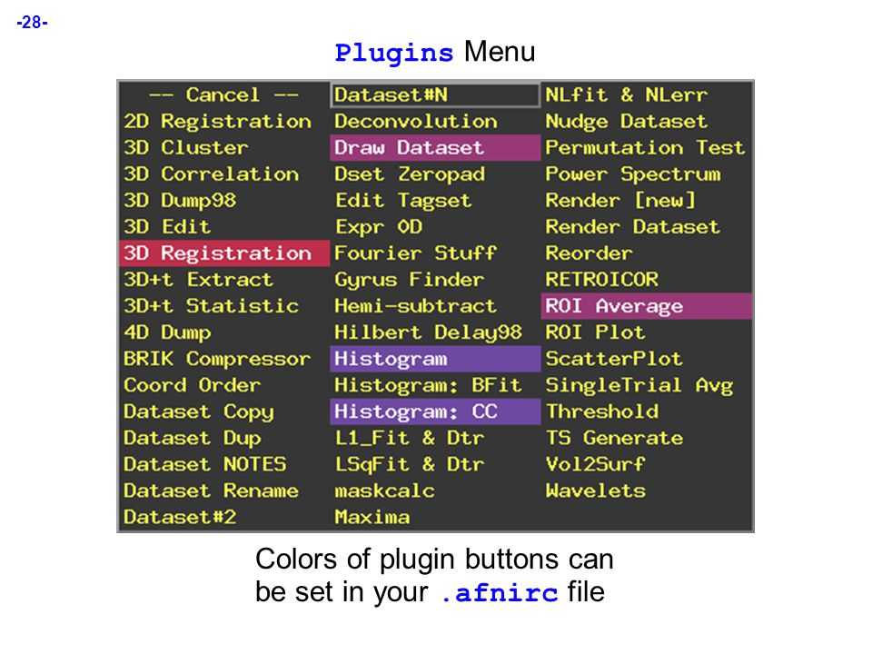 -28- Plugins Menu Colors of plugin buttons can be set in your.afnirc file