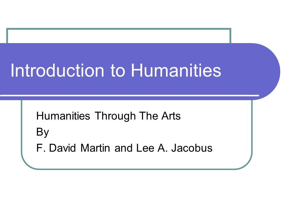 Chapter One The Humanities A Study Of Values What is humanities.