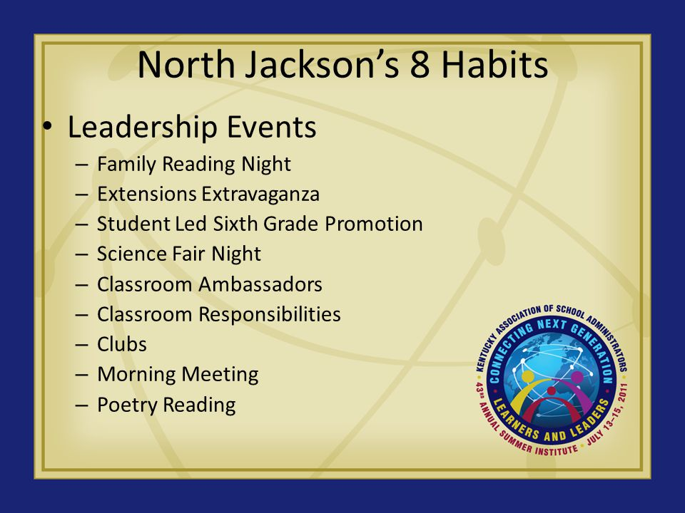 North Jackson's 8 Habits Leadership Events – Family Reading Night – Extensions Extravaganza – Student Led Sixth Grade Promotion – Science Fair Night – Classroom Ambassadors – Classroom Responsibilities – Clubs – Morning Meeting – Poetry Reading