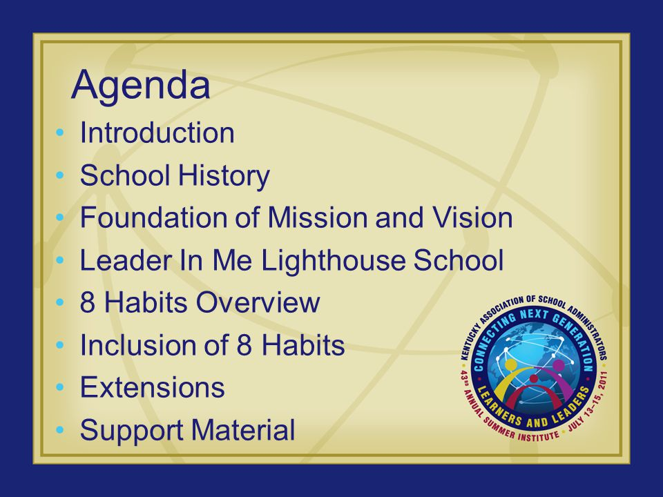 Agenda Introduction School History Foundation of Mission and Vision Leader In Me Lighthouse School 8 Habits Overview Inclusion of 8 Habits Extensions Support Material