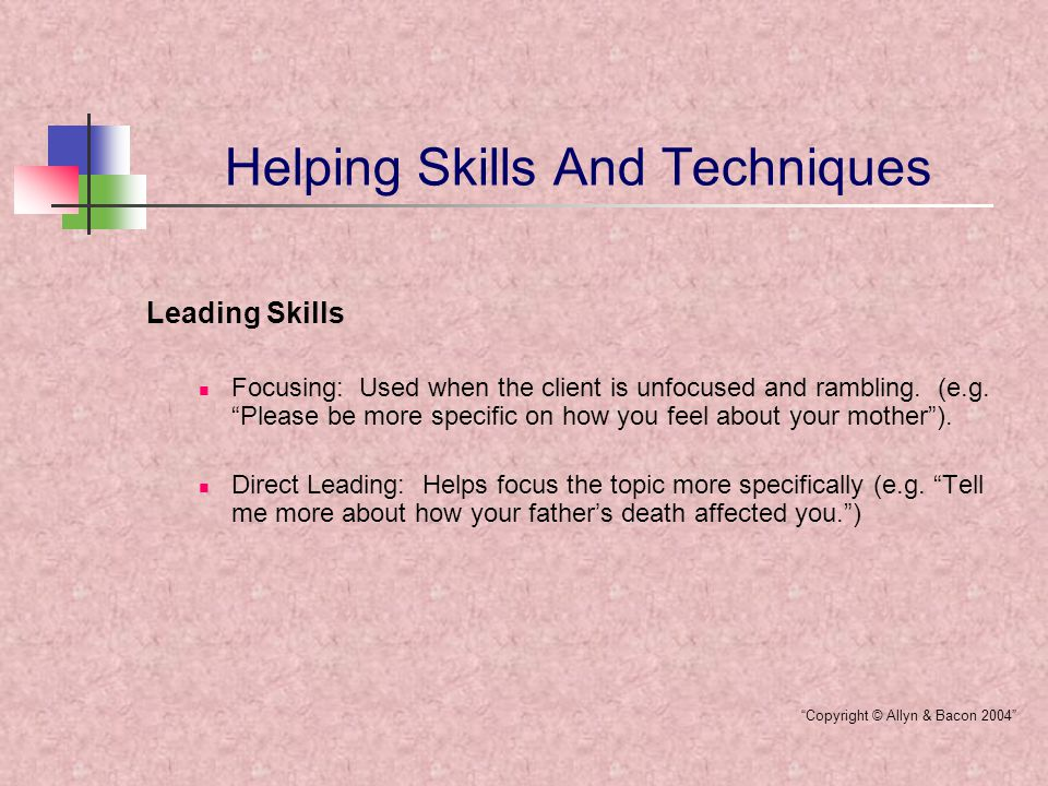 Helping Skills And Techniques Leading Skills Focusing: Used when the client is unfocused and rambling.