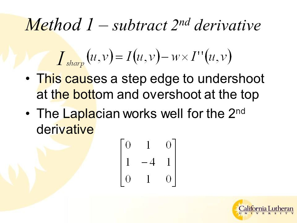 Method 1 – subtract 2 nd derivative This causes a step edge to undershoot at the bottom and overshoot at the top The Laplacian works well for the 2 nd