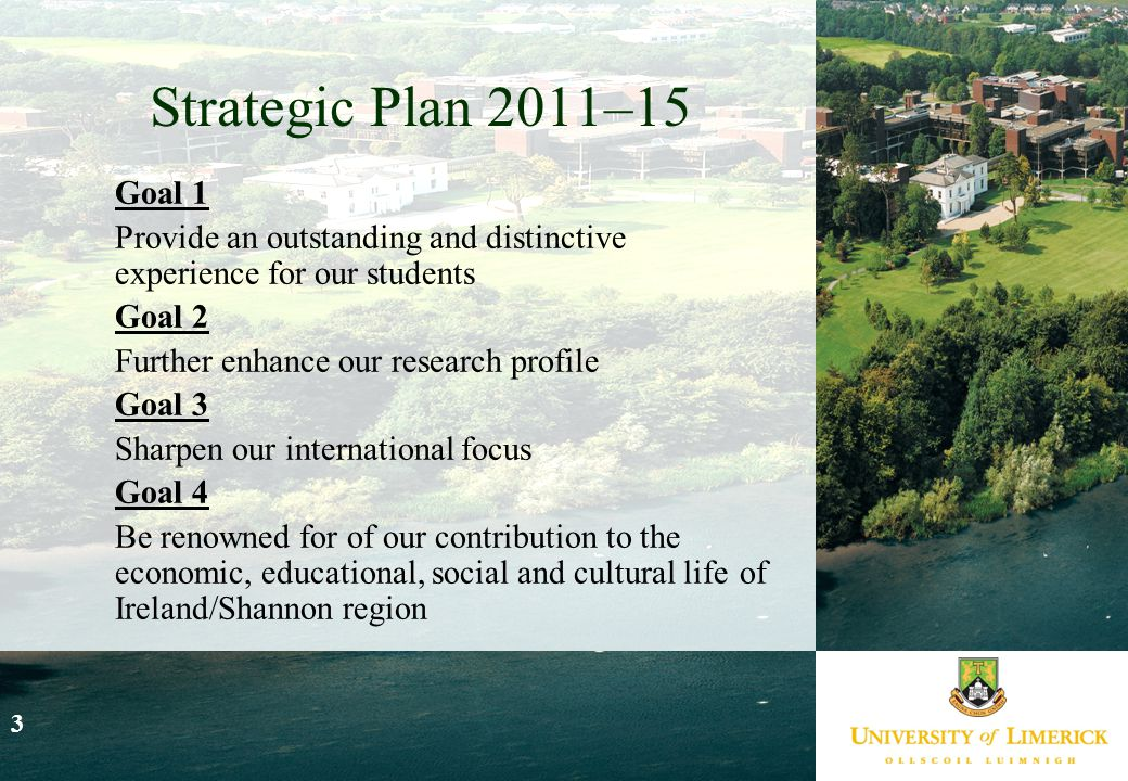 3 Strategic Plan 2011–15 Goal 1 Provide an outstanding and distinctive experience for our students Goal 2 Further enhance our research profile Goal 3