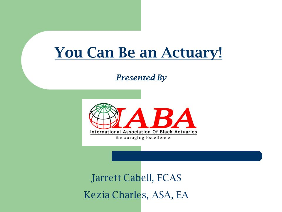 A Brief History of the IABA Founded in 1992 as the National Association of Black Actuaries (NABA), the International Association of Black Actuaries (IABA) was created in recognition that blacks represented less than 1% of the actuarial profession in areas where the population of blacks is greater than 15% NABA was changed to IABA recognizing that two of its charter members, Daisy McFarlane-Coke and W.