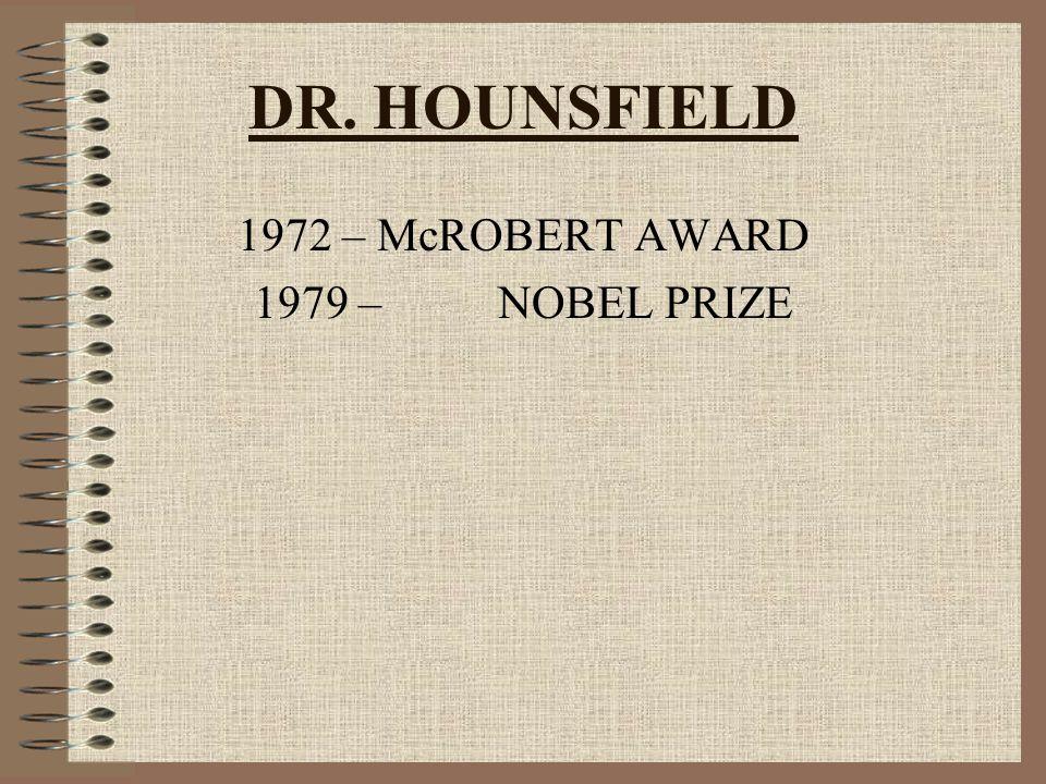 DR. HOUNSFIELD 1972 – McROBERT AWARD 1979 – NOBEL PRIZE