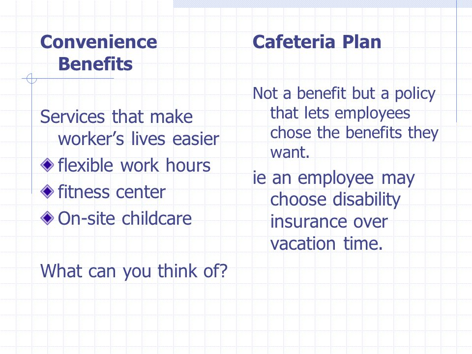 Convenience Benefits Services that make worker's lives easier flexible work hours fitness center On-site childcare What can you think of.