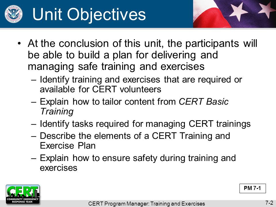 CERT Program Manager: Training and Exercises 7-2 Unit Objectives At the conclusion of this unit, the participants will be able to build a plan for del