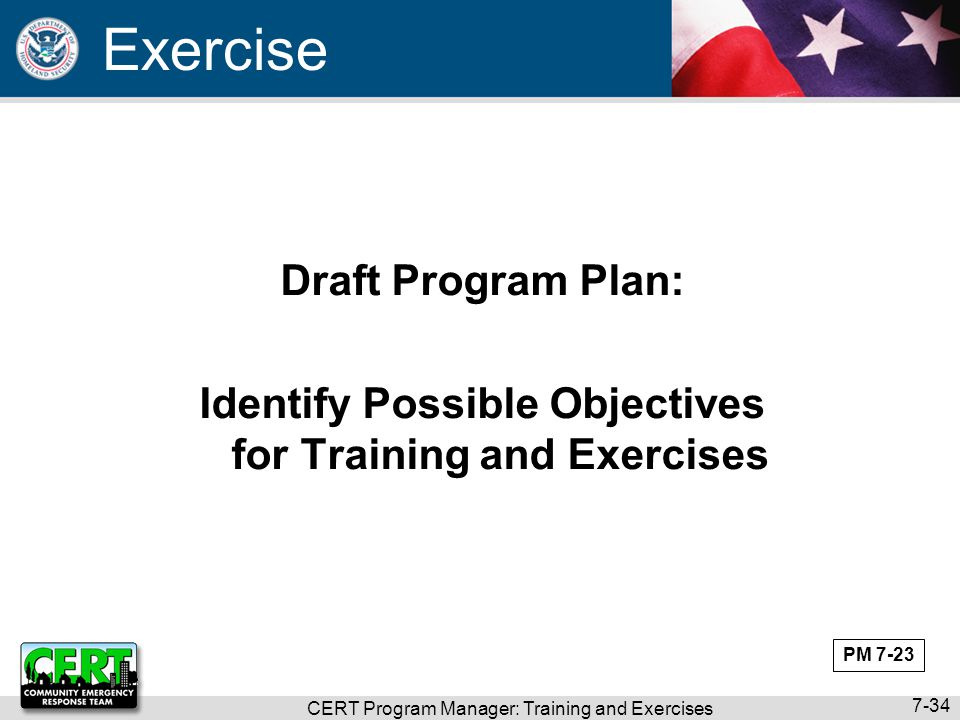 CERT Program Manager: Training and Exercises 7-34 Draft Program Plan: Identify Possible Objectives for Training and Exercises Exercise PM 7-23