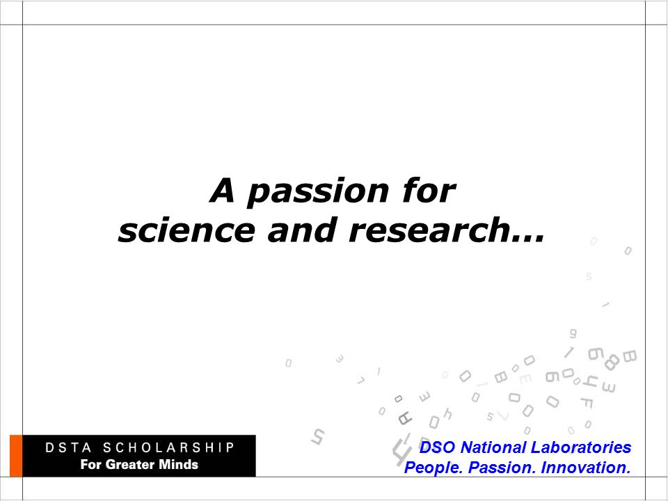 DSO National Laboratories People. Passion. Innovation. A passion for science and research...