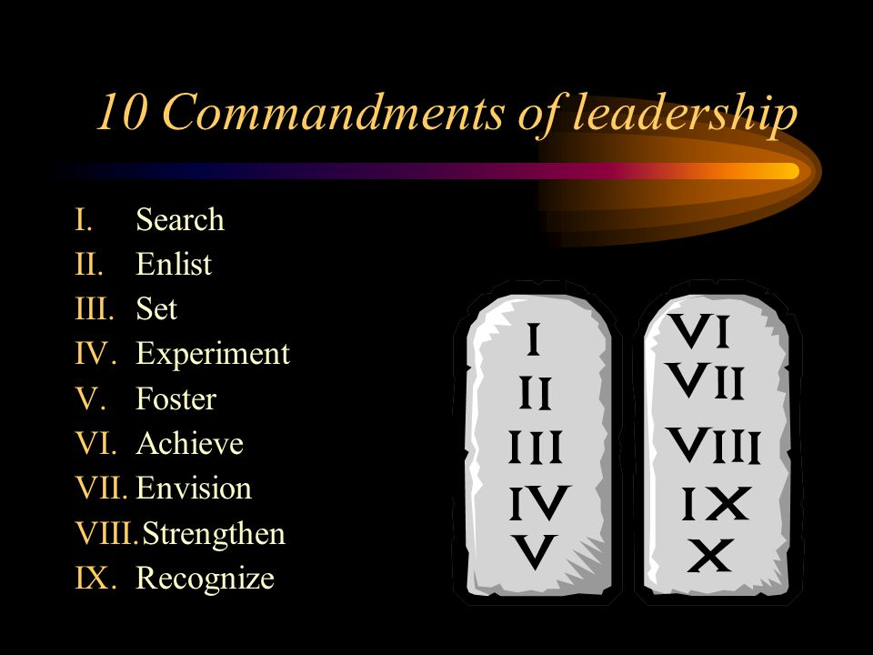 10 Commandments of leadership I.Search II.Enlist III.Set IV.Experiment V.Foster VI.Achieve VII.Envision VIII.Strengthen IX.Recognize