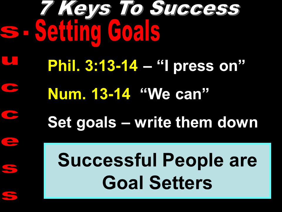 """Phil. 3:13-14 – """"I press on"""" Num. 13-14 """"We can"""" Set goals – write them down Successful People are Goal Setters"""