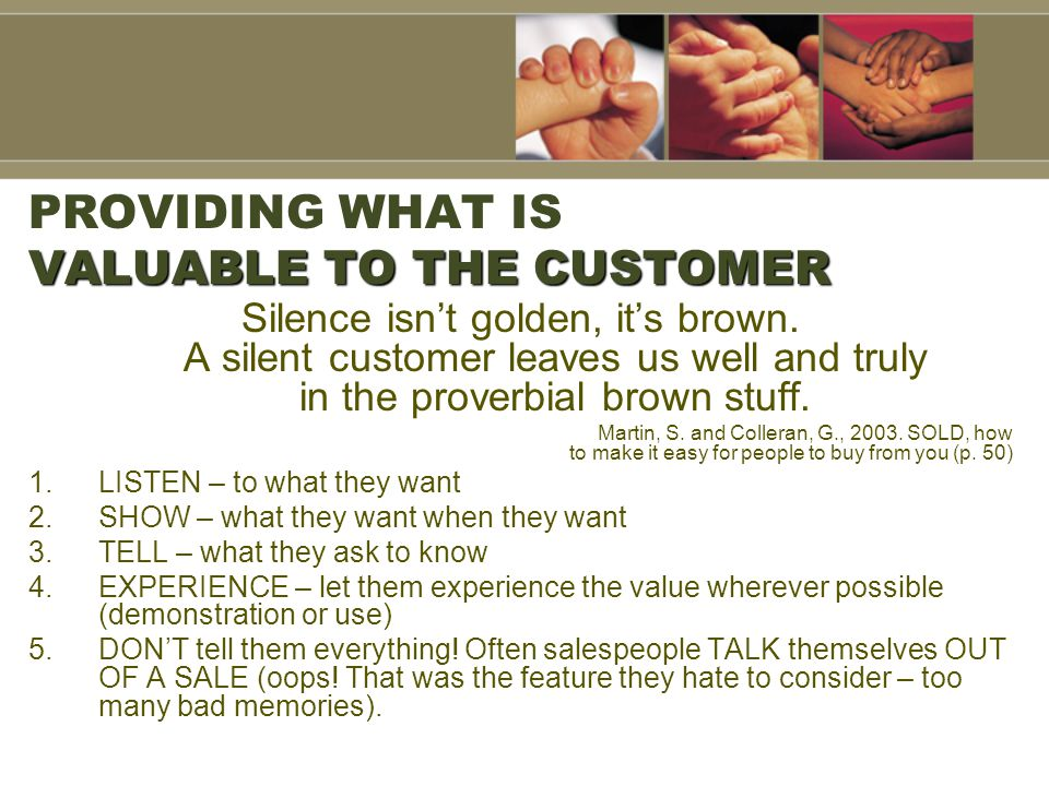 VALUABLE TO THE CUSTOMER PROVIDING WHAT IS VALUABLE TO THE CUSTOMER Silence isn't golden, it's brown.