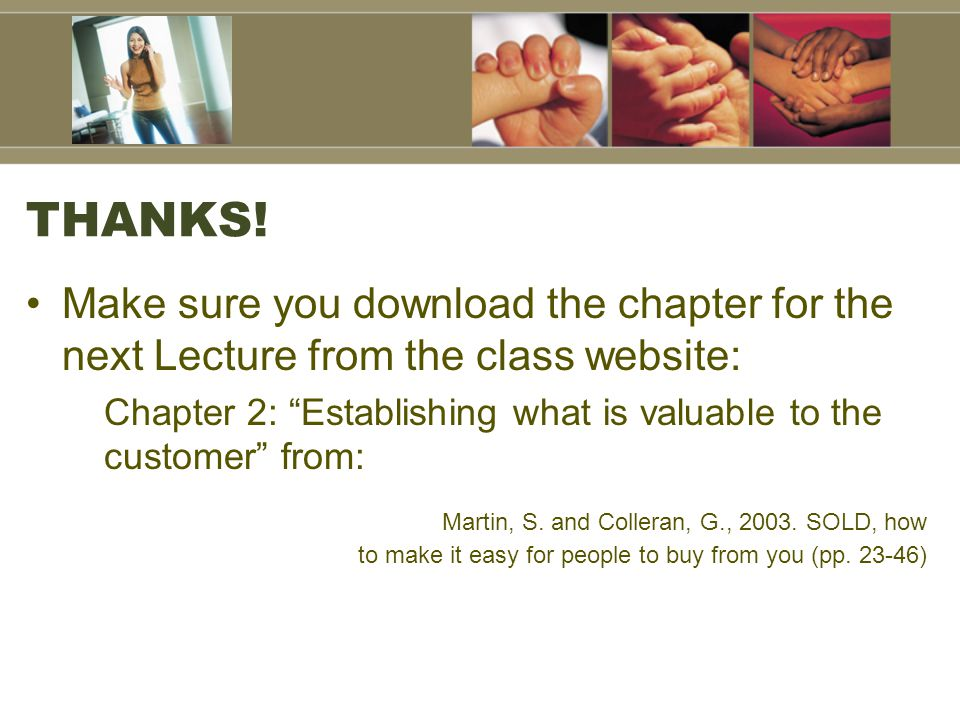 """THANKS! Make sure you download the chapter for the next Lecture from the class website: Chapter 2: """"Establishing what is valuable to the customer"""" fro"""