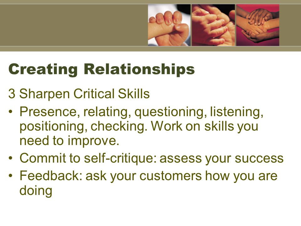 Creating Relationships 4 Customer Focused Opening Build rapport Opener greets, establishes rapport and has agenda.