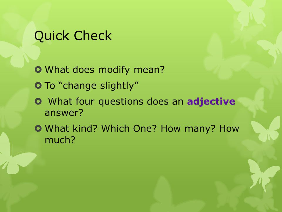 Quick Check  What does modify mean.
