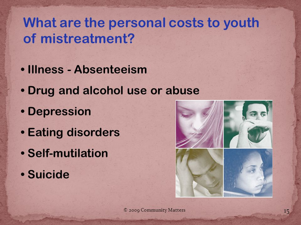 © 2009 Community Matters 15 What are the personal costs to youth of mistreatment.