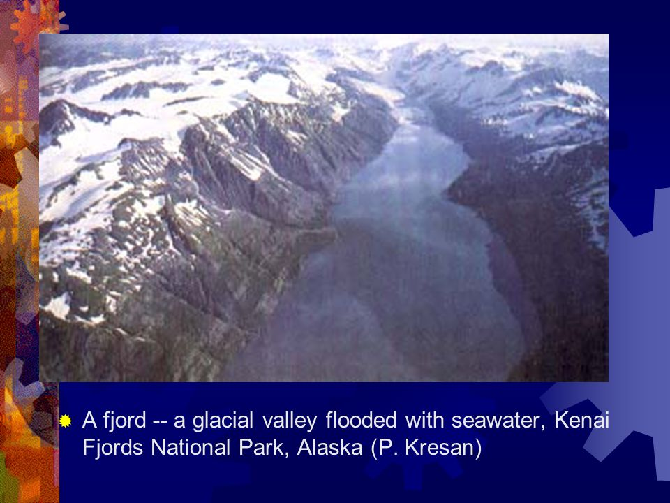  A fjord -- a glacial valley flooded with seawater, Kenai Fjords National Park, Alaska (P. Kresan)