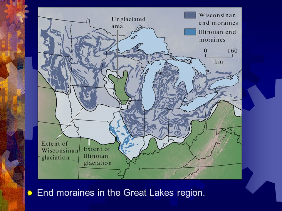 End moraines in the Great Lakes region.