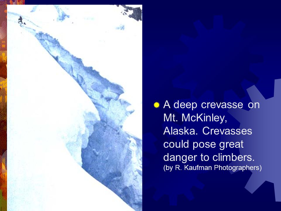  A deep crevasse on Mt. McKinley, Alaska. Crevasses could pose great danger to climbers. (by R. Kaufman Photographers)