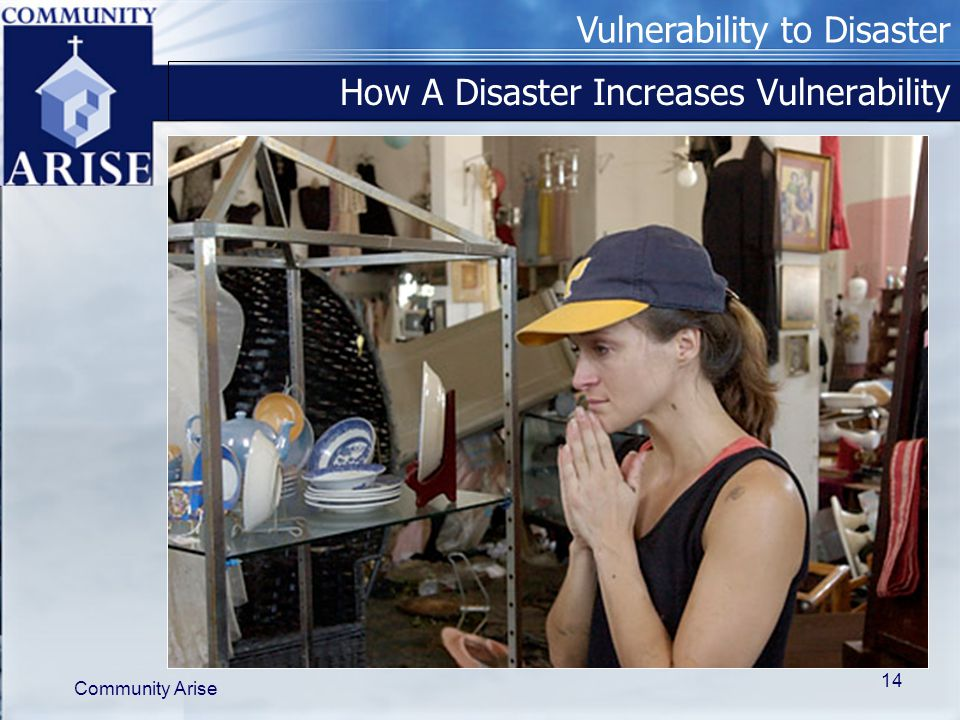 Vulnerability to Disaster Community Arise 14 How A Disaster Increases Vulnerability