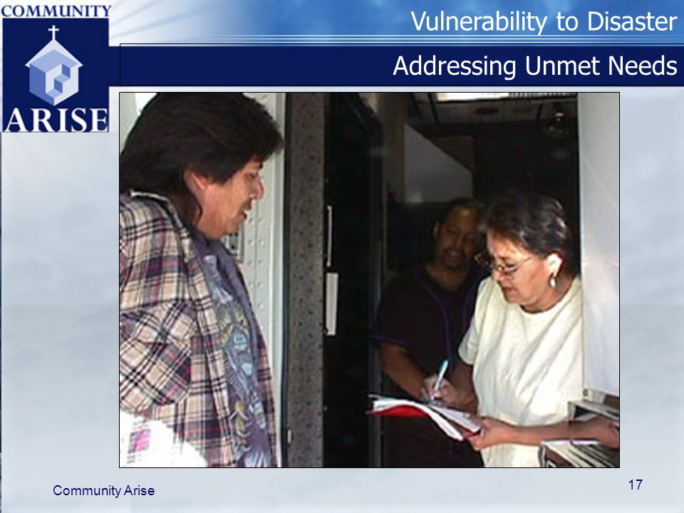 Vulnerability to Disaster Community Arise 17 Addressing Unmet Needs