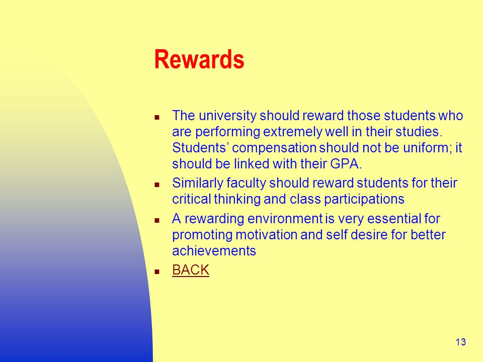 13 Rewards The university should reward those students who are performing extremely well in their studies.