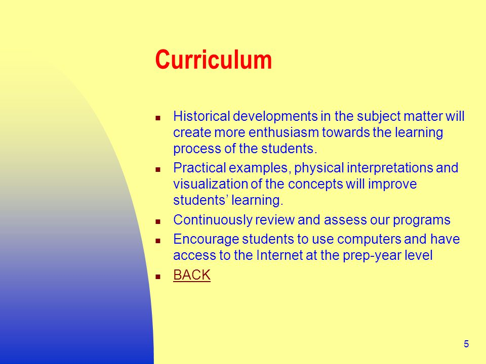 5 Curriculum Historical developments in the subject matter will create more enthusiasm towards the learning process of the students.