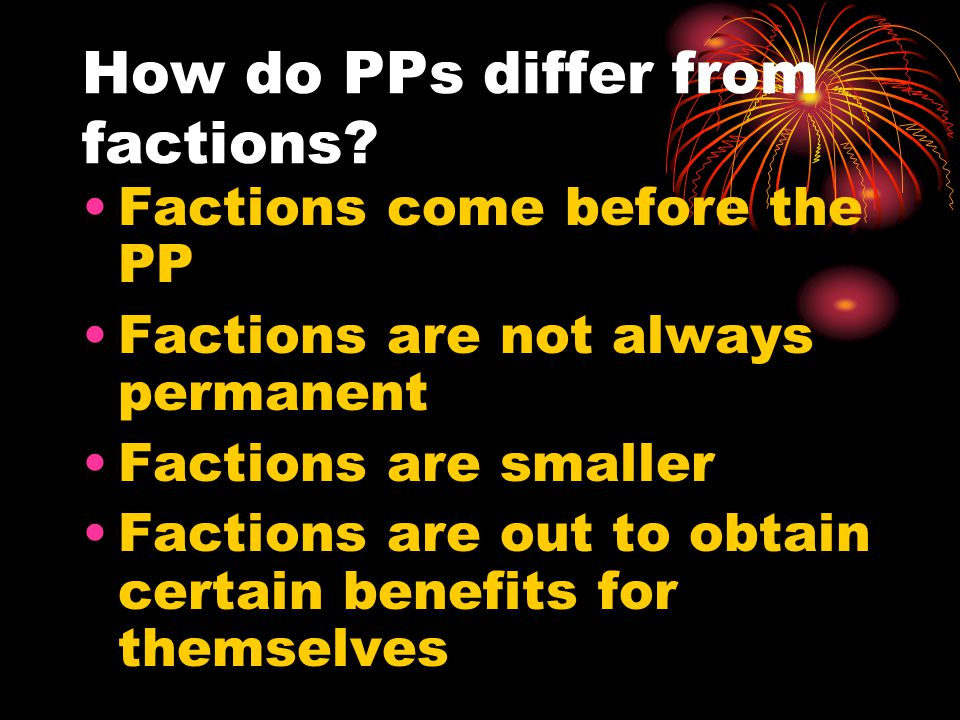 How do PPs differ from factions.