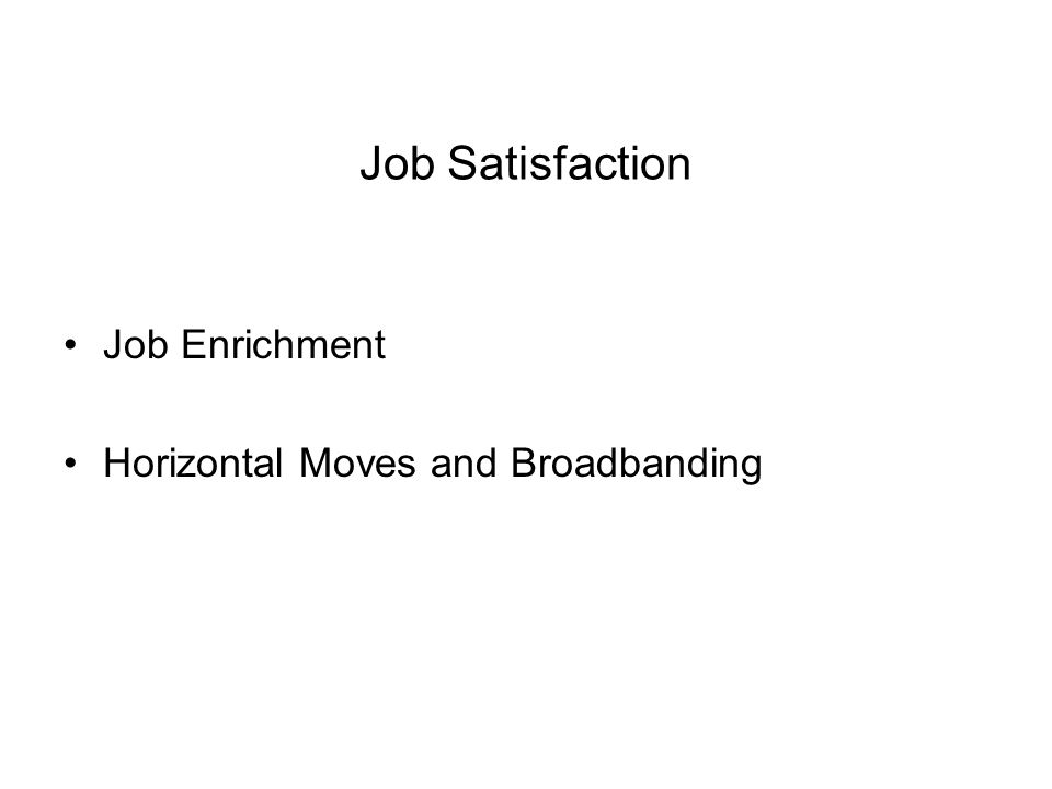 Job Satisfaction Job Enrichment Horizontal Moves and Broadbanding