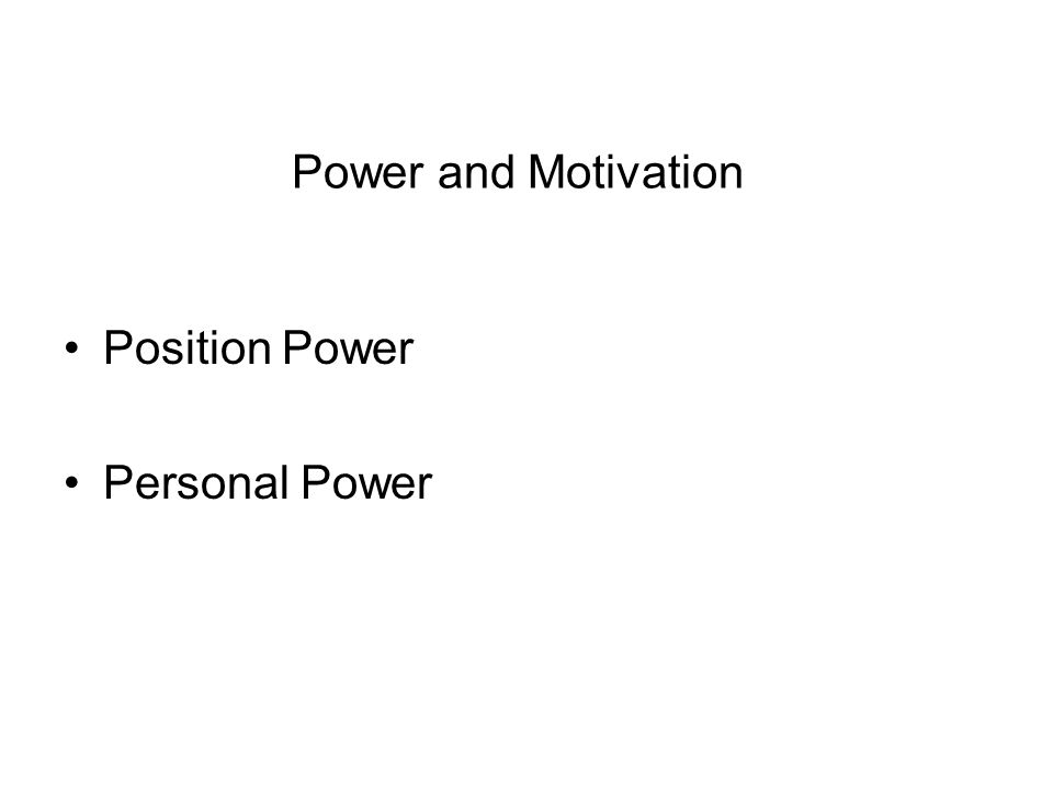 Power and Motivation Position Power Personal Power