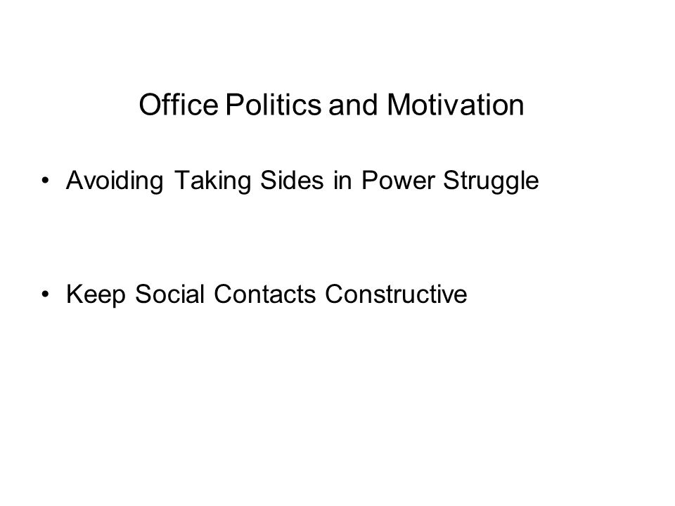 Office Politics and Motivation Avoiding Taking Sides in Power Struggle Keep Social Contacts Constructive