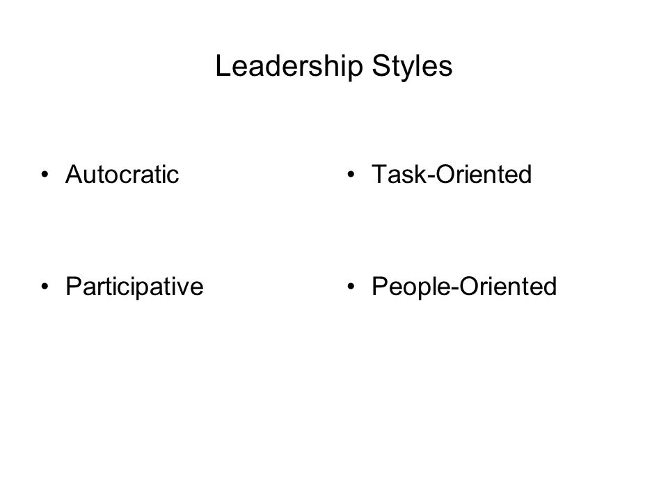 Leadership Styles Autocratic Participative Task-Oriented People-Oriented