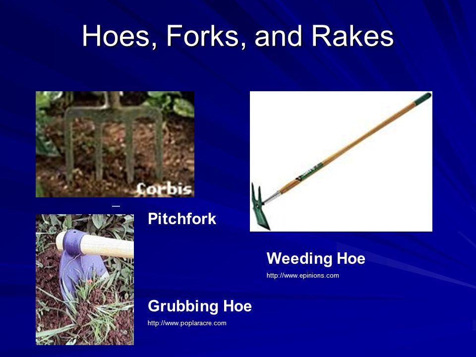 Weeding Hoe http://www.epinions.com Grubbing Hoe http://www.poplaracre.com Pitchfork