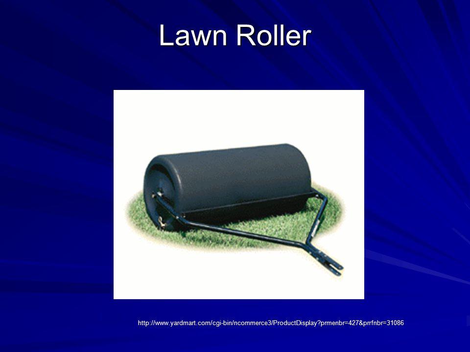 Lawn Roller http://www.yardmart.com/cgi-bin/ncommerce3/ProductDisplay prmenbr=427&prrfnbr=31086
