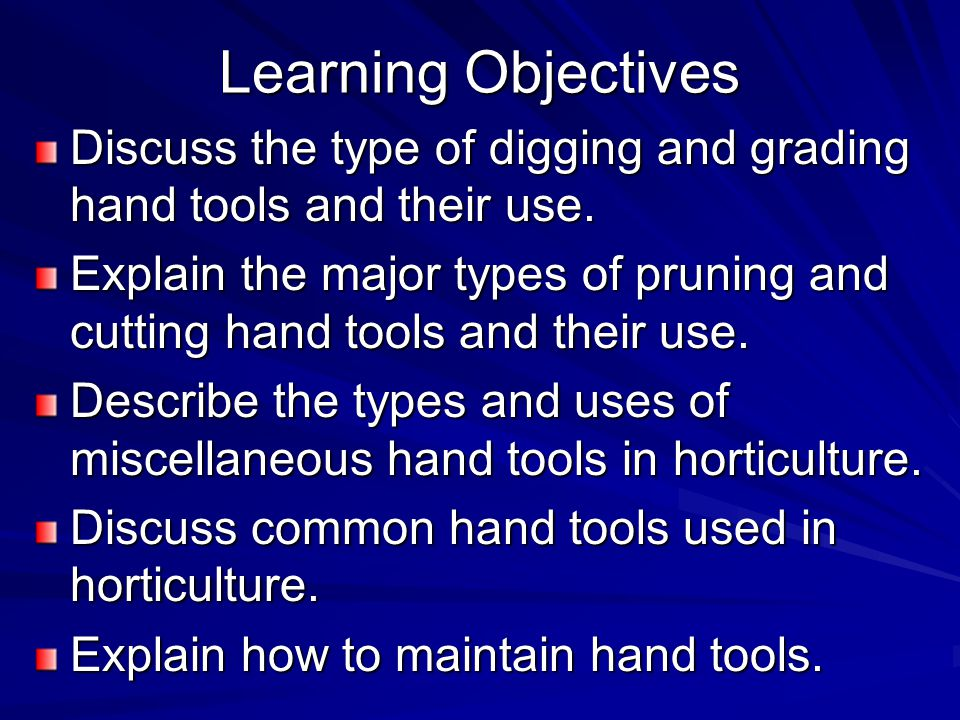 Learning Objectives Discuss the type of digging and grading hand tools and their use.