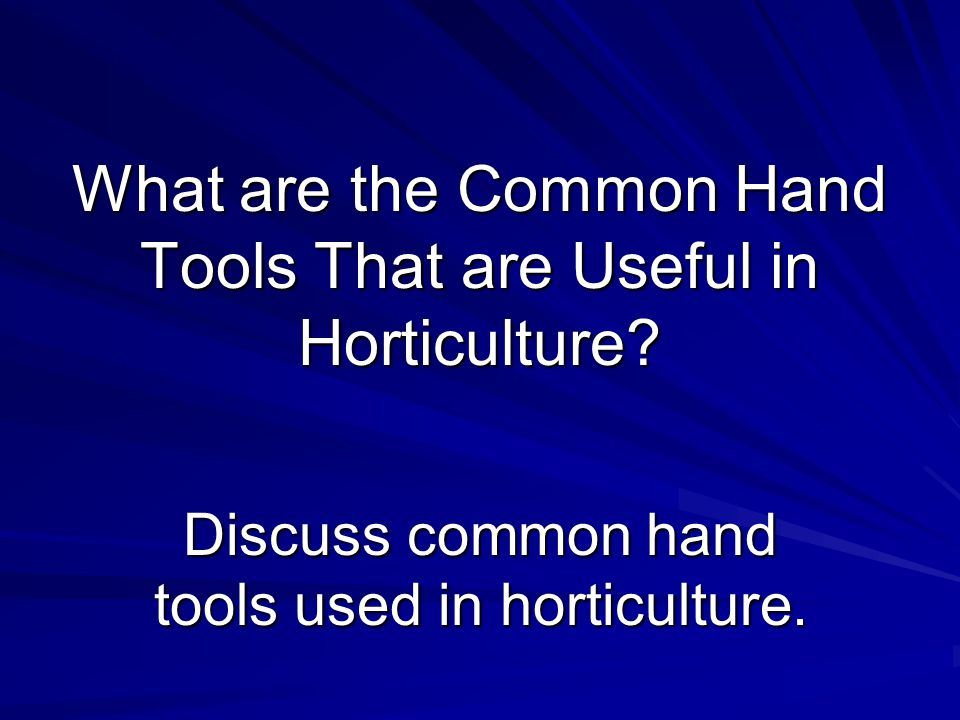 What are the Common Hand Tools That are Useful in Horticulture.