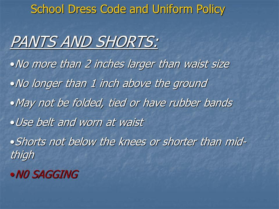 PANTS AND SHORTS: No more than 2 inches larger than waist sizeNo more than 2 inches larger than waist size No longer than 1 inch above the groundNo lo