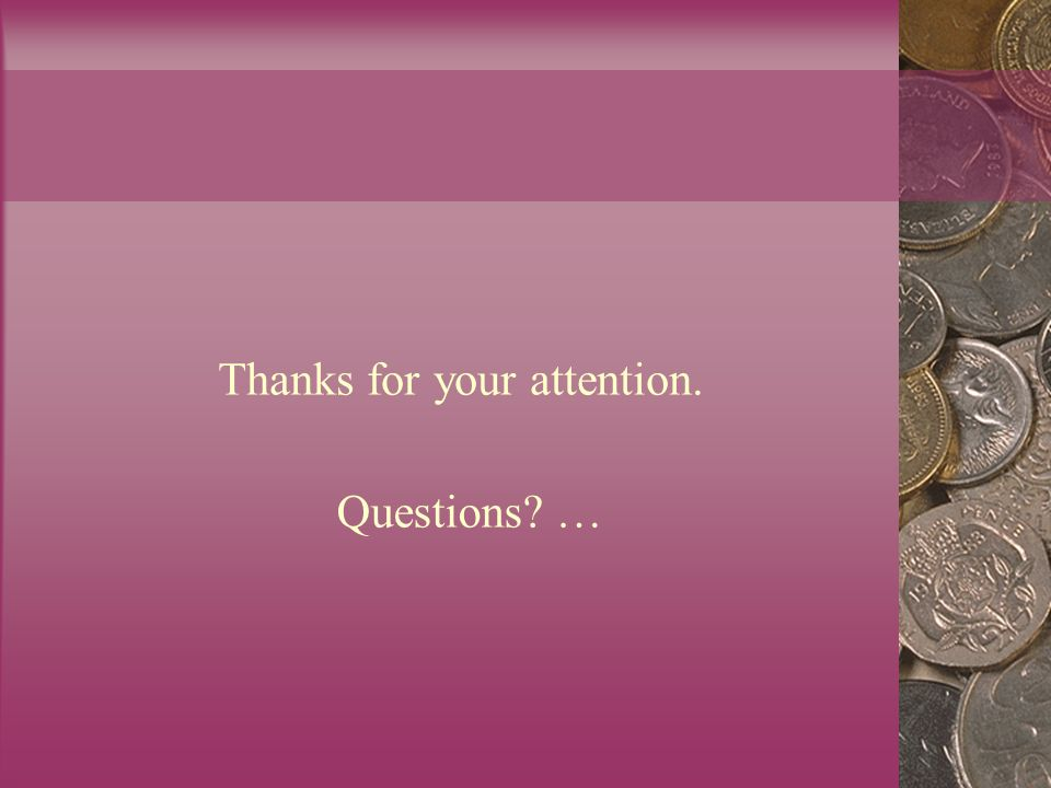 Thanks for your attention. Questions? …