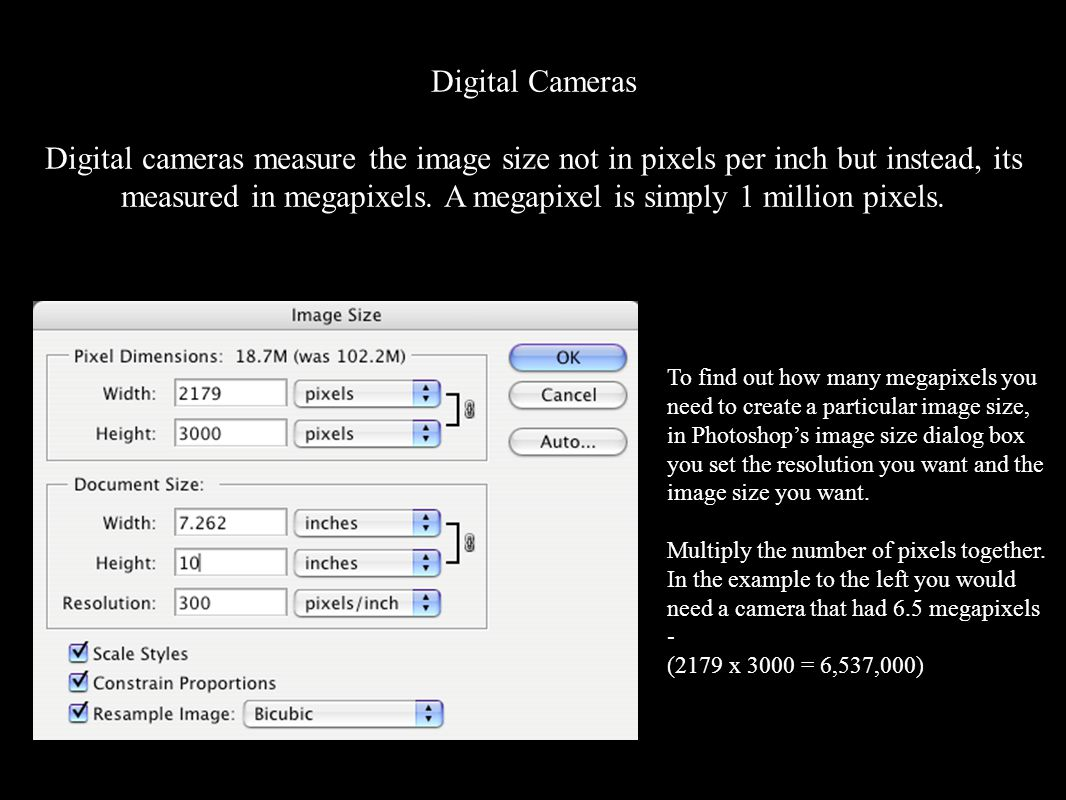 Digital Cameras Digital cameras measure the image size not in pixels per inch but instead, its measured in megapixels.