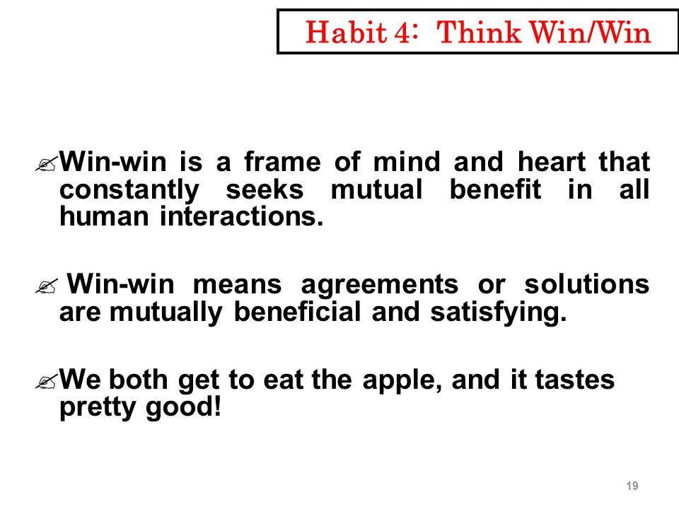  Win-win is a frame of mind and heart that constantly seeks mutual benefit in all human interactions.