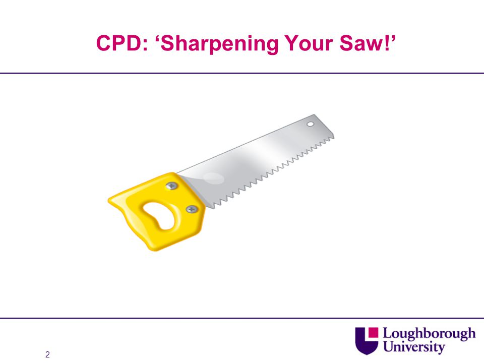 CPD: 'Sharpening Your Saw!' 2