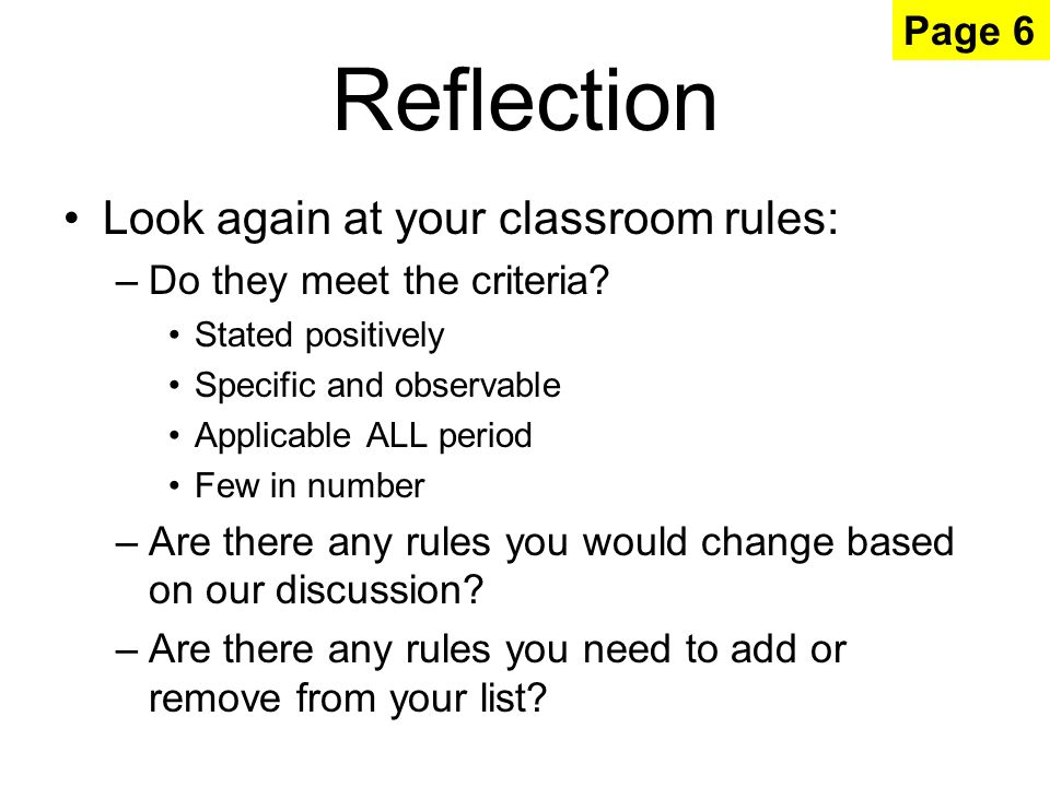 Reflection Look again at your classroom rules: –Do they meet the criteria.