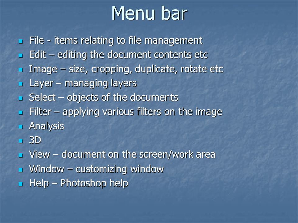 Menu bar File - items relating to file management File - items relating to file management Edit – editing the document contents etc Edit – editing the
