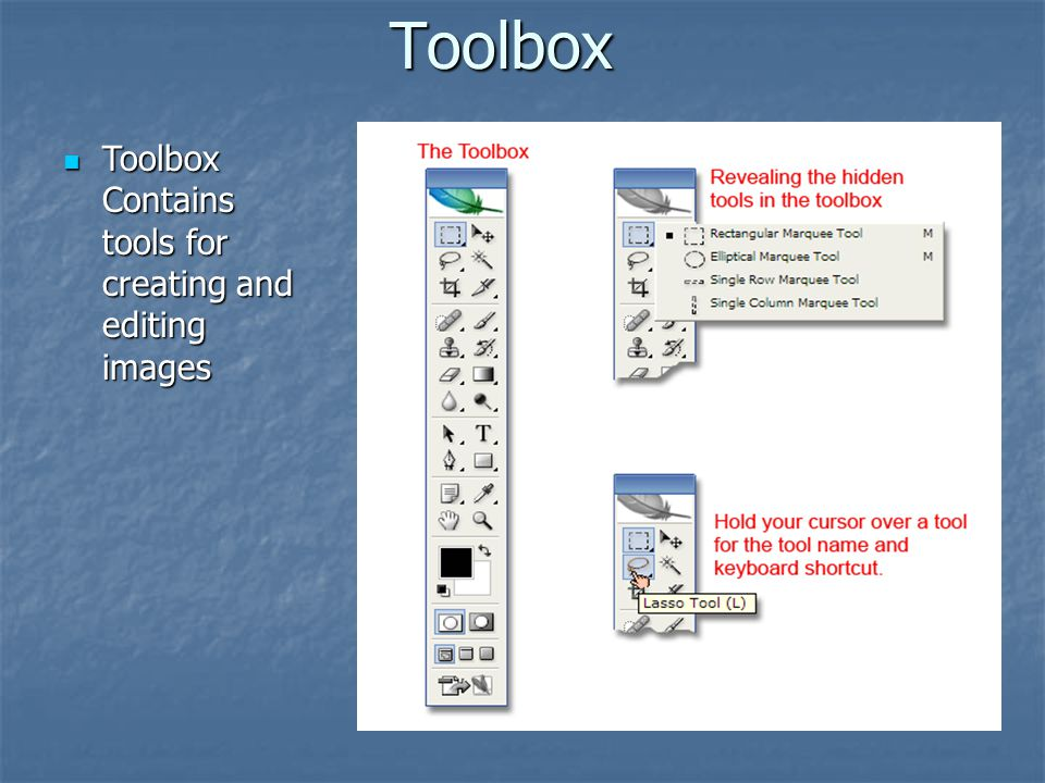 Toolbox Toolbox Contains tools for creating and editing images Toolbox Contains tools for creating and editing images