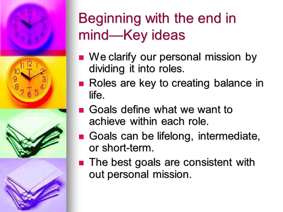 Beginning with the end in mind--Summary Working from a clear sense of mission creates integrity.